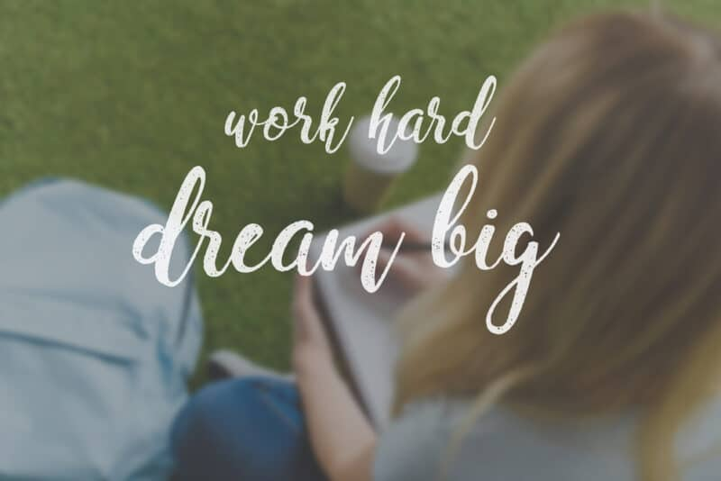 Dream big, work for it and have fun playing